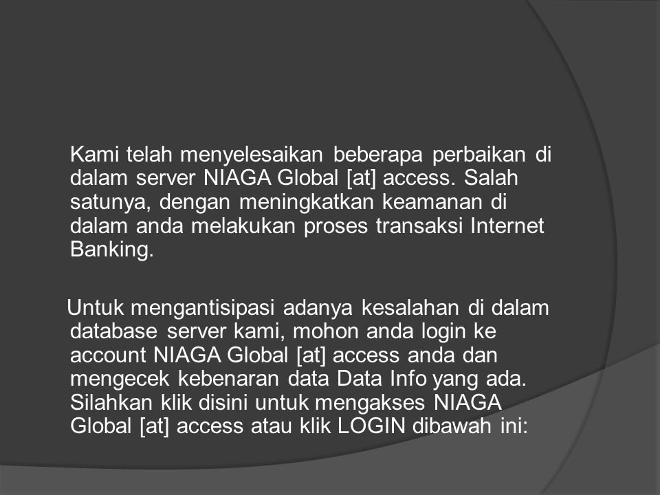 Kami telah menyelesaikan beberapa perbaikan di dalam server NIAGA Global [at] access.